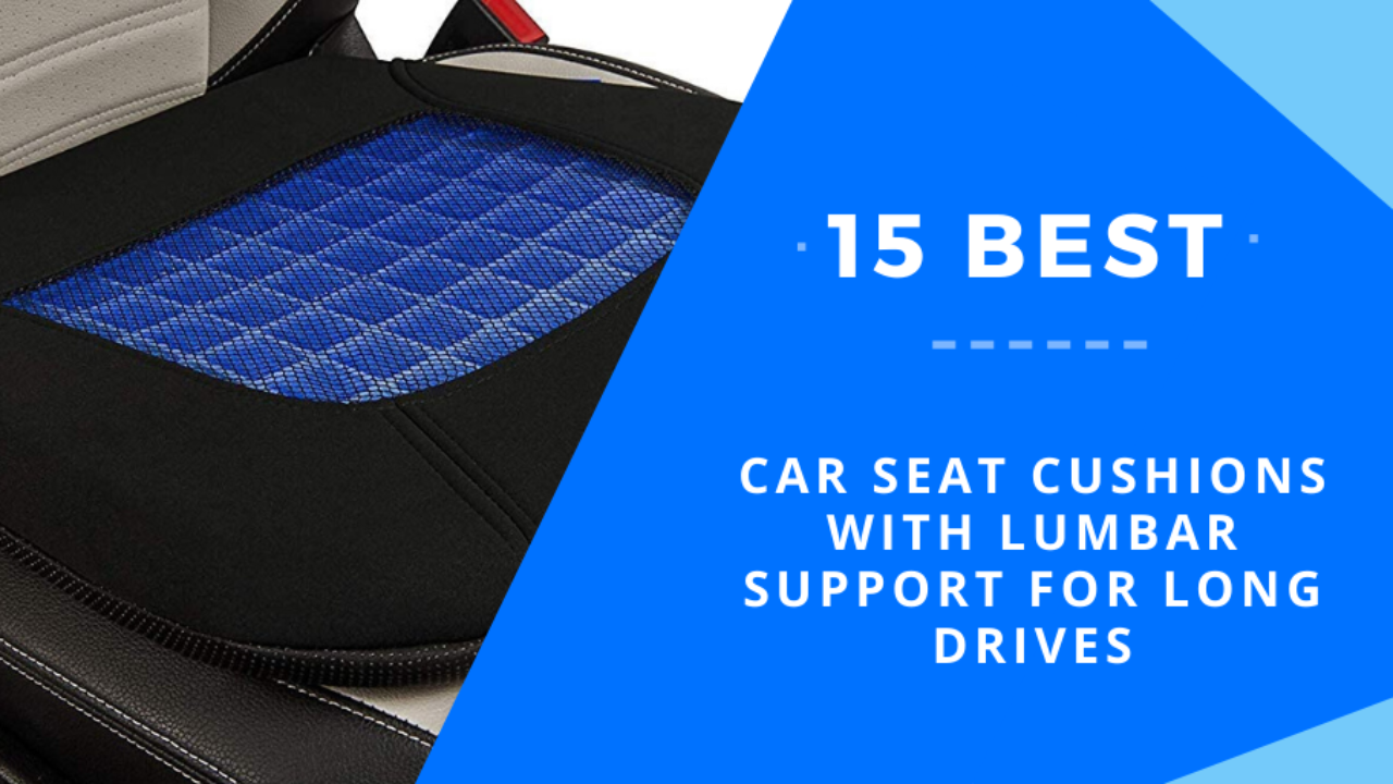 15 Best Car Seat Cushions With Lumbar Support For Long Drives Auto Sport Catalog Auto Accessories